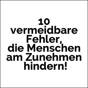 kann nicht zunehmen? - 10 vermeidbare Fehler, die Menschen am Zunehmen hindern!