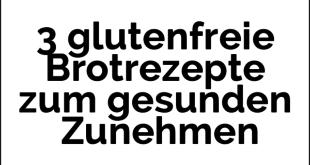 3 glutenfreie Brotrezepte zum gesunden Zunehmen