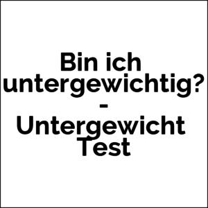 Bin ich untergewichtig? - Untergewicht Test